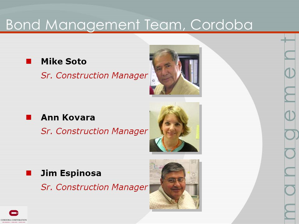 Bond Management Team, Cordoba Mike Soto Sr. Construction Manager Ann Kovara Sr.