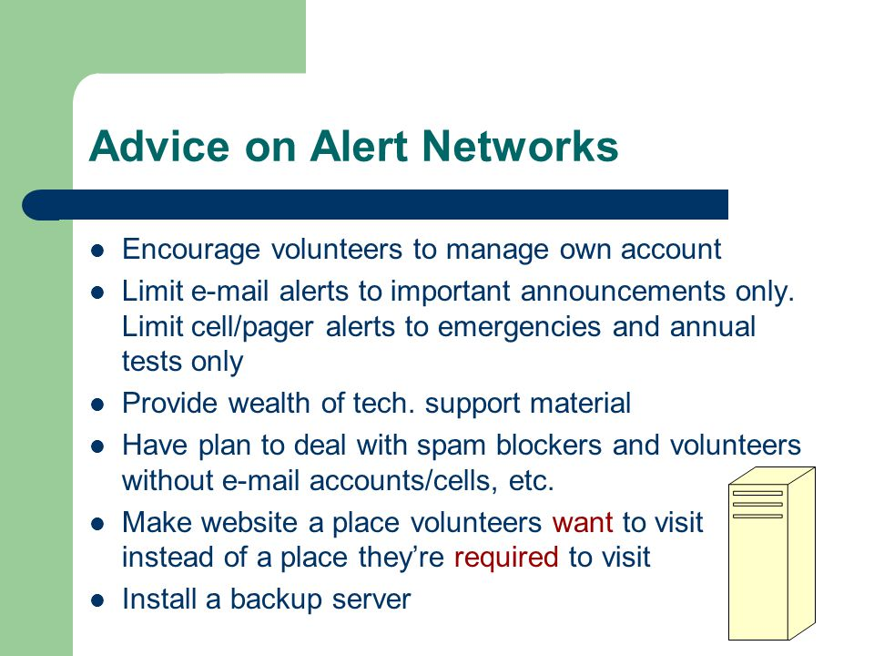 Advice on Alert Networks Encourage volunteers to manage own account Limit e-mail alerts to important announcements only.