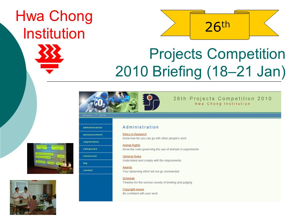 Projects Competition 2010 Briefing (18–21 Jan) 26 th Hwa Chong Institution
