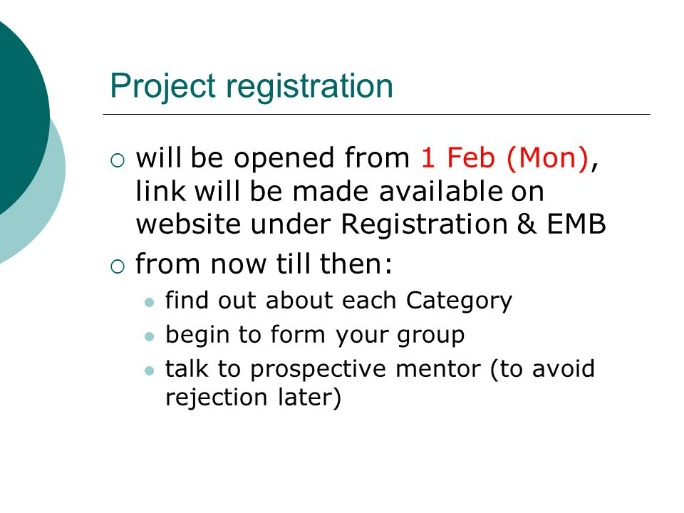 Project registration  will be opened from 1 Feb (Mon), link will be made available on website under Registration & EMB  from now till then: find out
