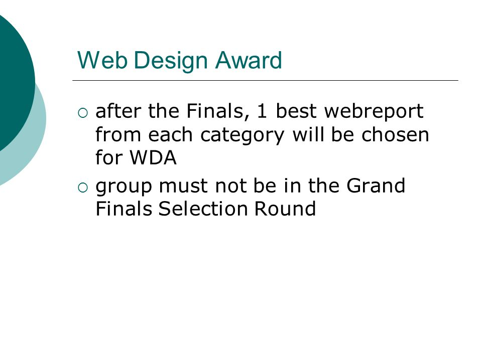 Web Design Award  after the Finals, 1 best webreport from each category will be chosen for WDA  group must not be in the Grand Finals Selection Round