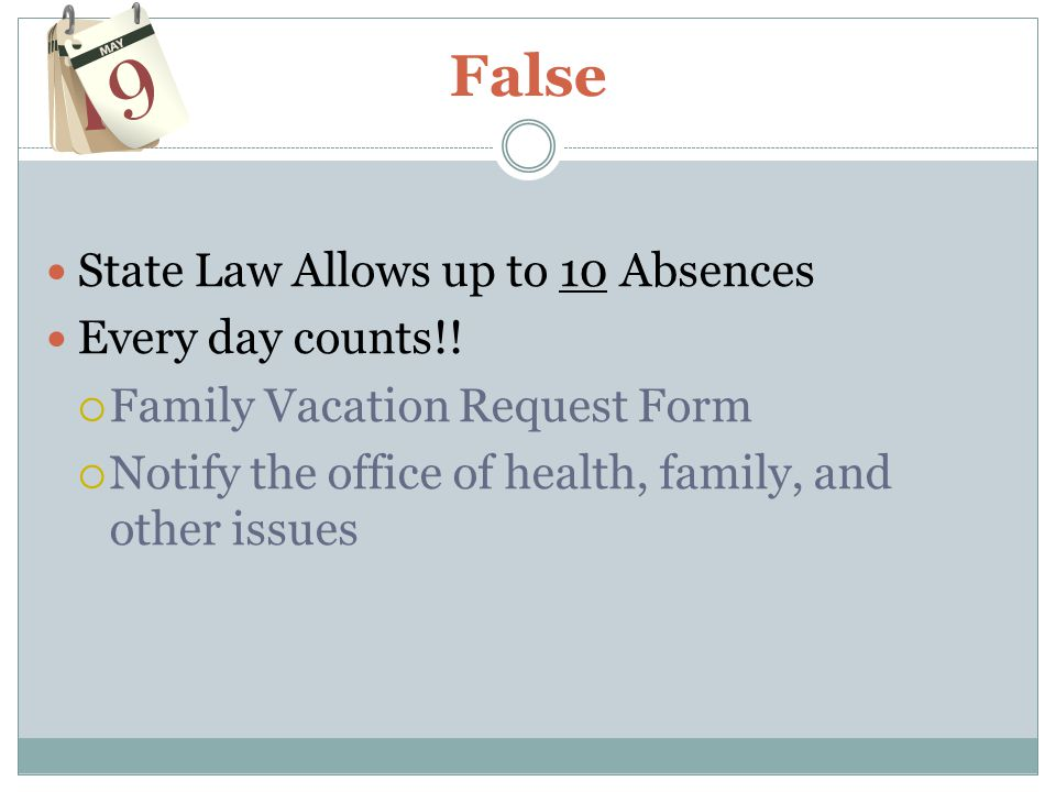 False State Law Allows up to 10 Absences Every day counts!.