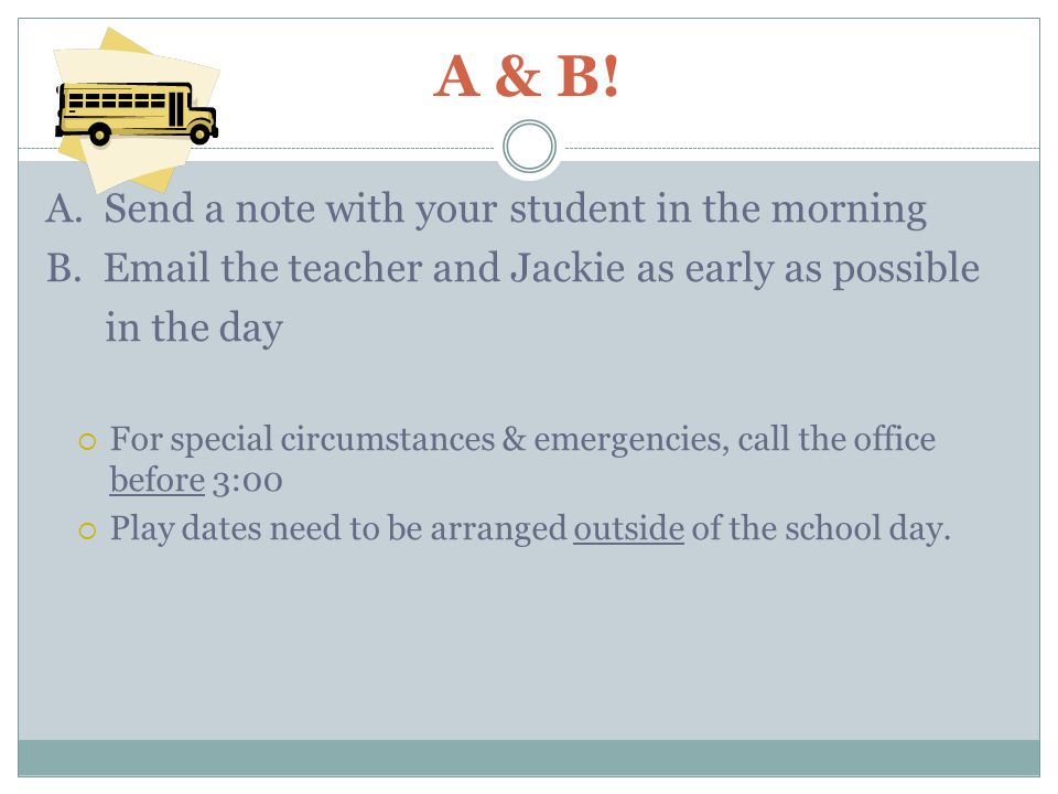 A & B. A. Send a note with your student in the morning B.