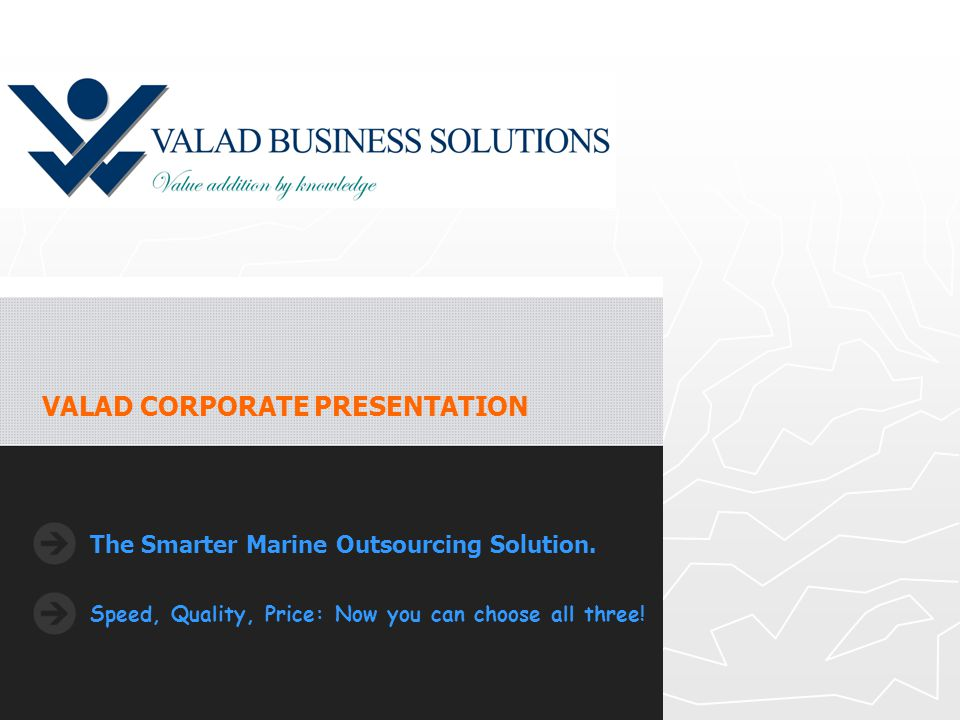 The Smarter Marine Outsourcing Solution. Speed, Quality, Price: Now you can choose all three.