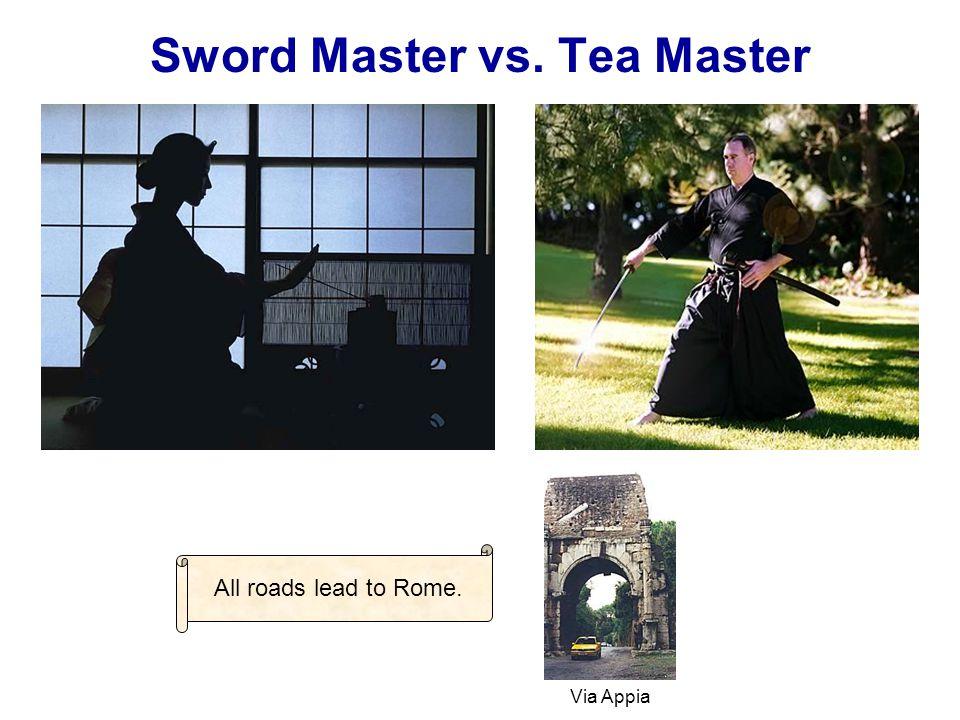Sword Master vs. Tea Master All roads lead to Rome. Via Appia