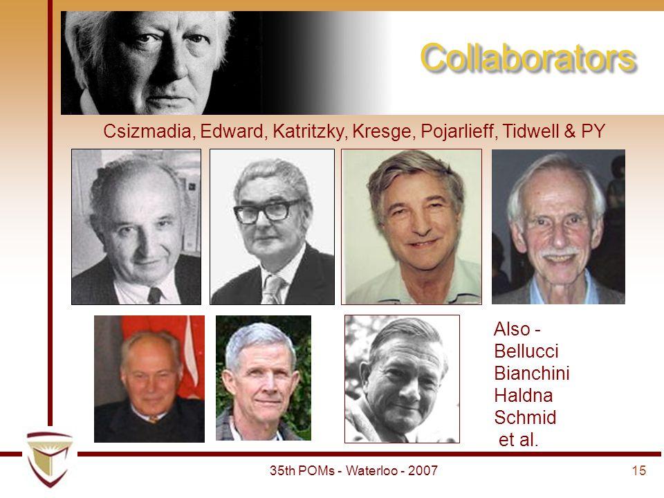1535th POMs - Waterloo - 2007 Collaborators Csizmadia, Edward, Katritzky, Kresge, Pojarlieff, Tidwell & PY Also - Bellucci Bianchini Haldna Schmid et al.