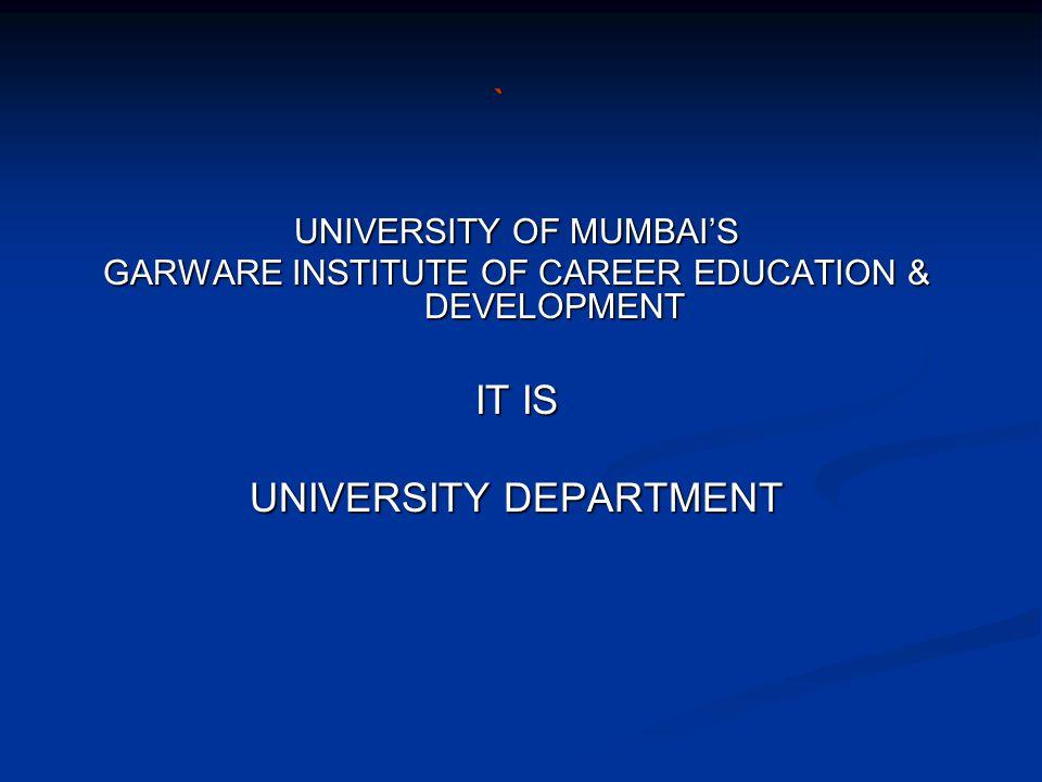 ` UNIVERSITY OF MUMBAI'S GARWARE INSTITUTE OF CAREER EDUCATION & DEVELOPMENT IT IS UNIVERSITY DEPARTMENT