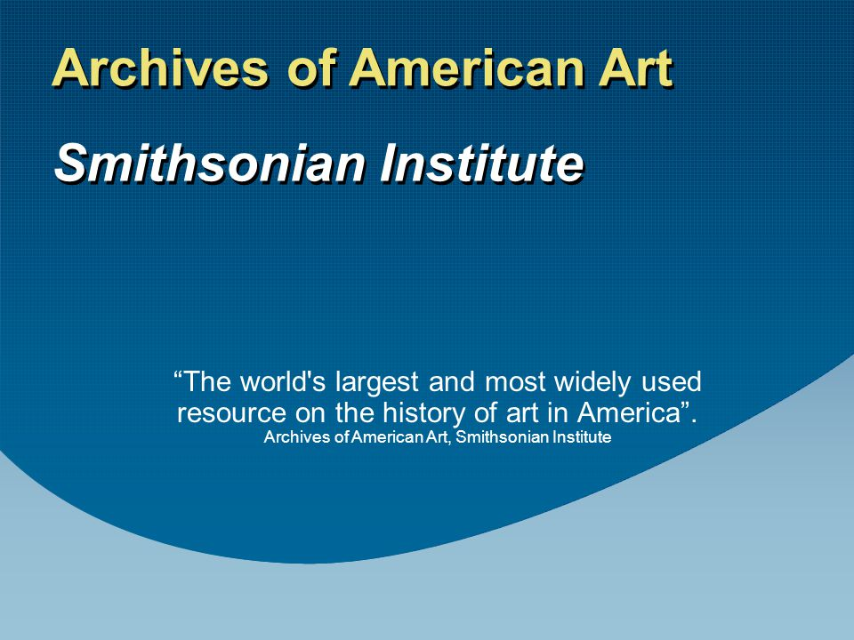How it was created The Archives of American Art was founded in Detroit, Michigan in 1954 Founders: –Edgar P.