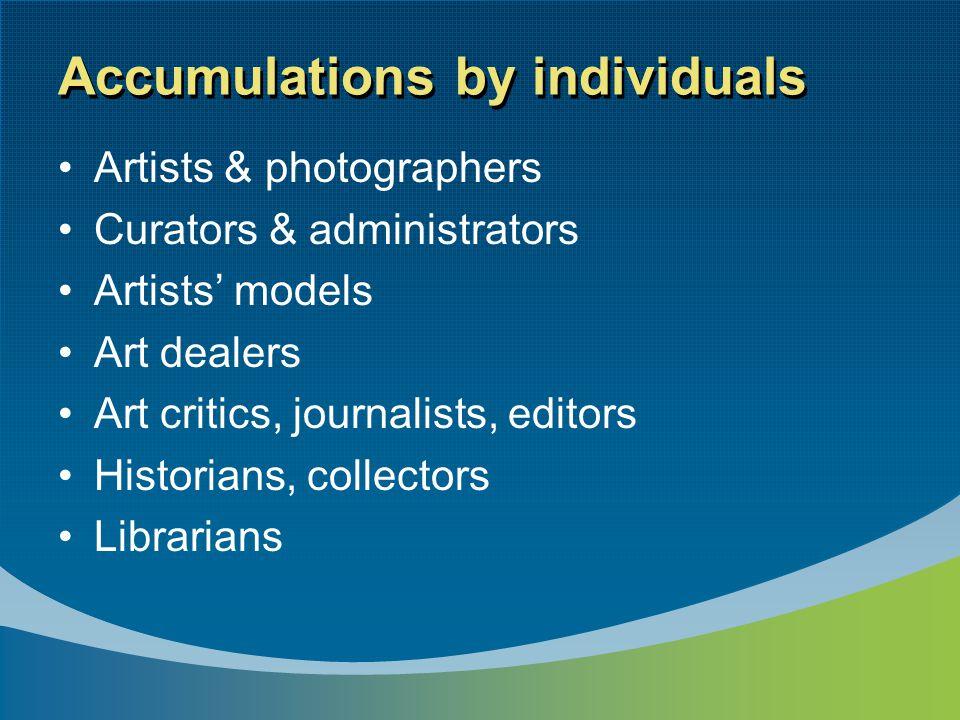 Accumulations by individuals Artists & photographers Curators & administrators Artists' models Art dealers Art critics, journalists, editors Historian