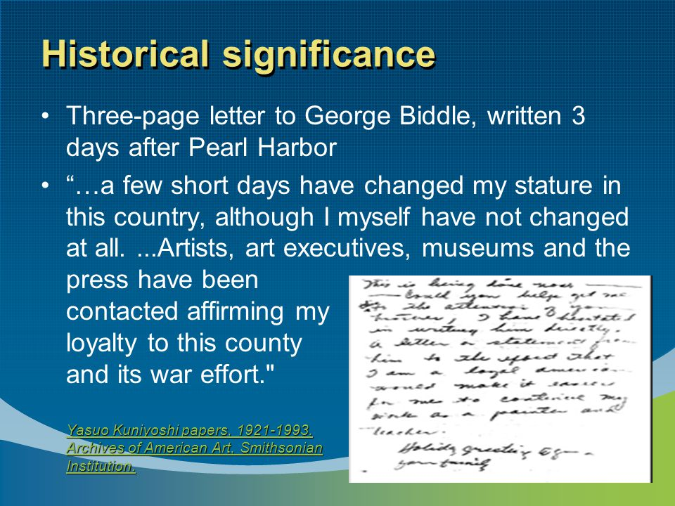 Historical significance Three-page letter to George Biddle, written 3 days after Pearl Harbor Yasuo Kuniyoshi papers, 1921-1993.