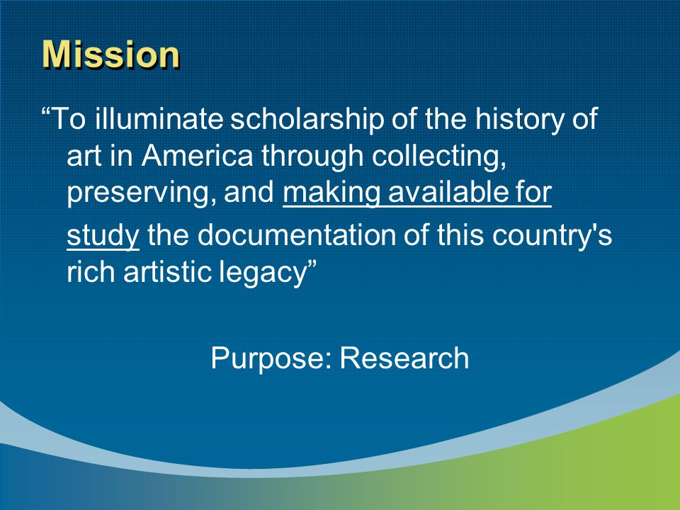 """Mission """"To illuminate scholarship of the history of art in America through collecting, preserving, and making available for study the documentation o"""