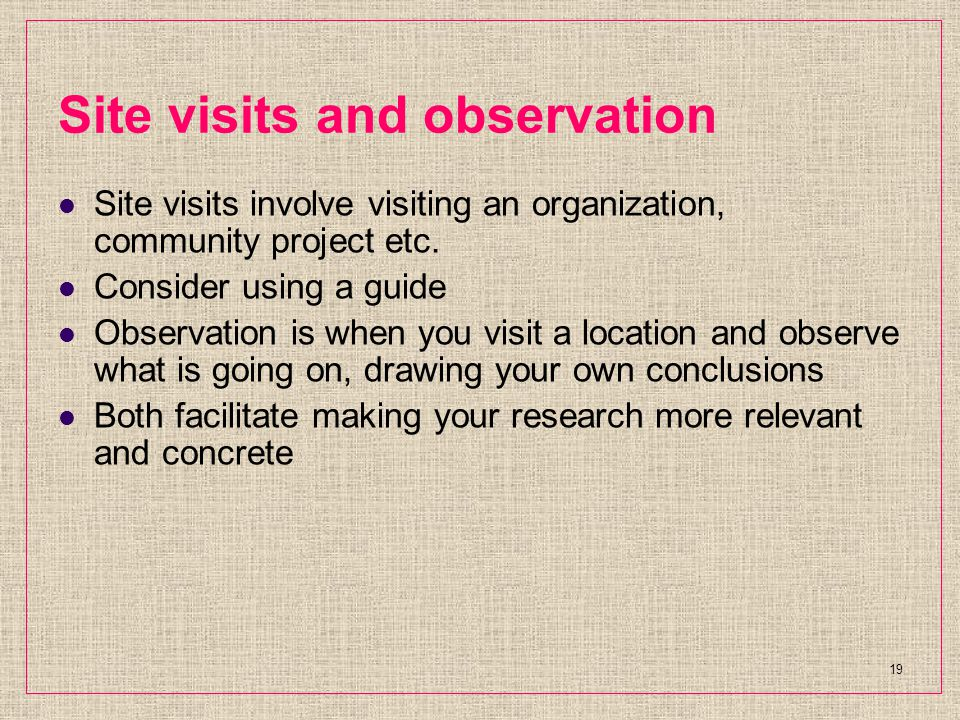 Site visits and observation Site visits involve visiting an organization, community project etc.