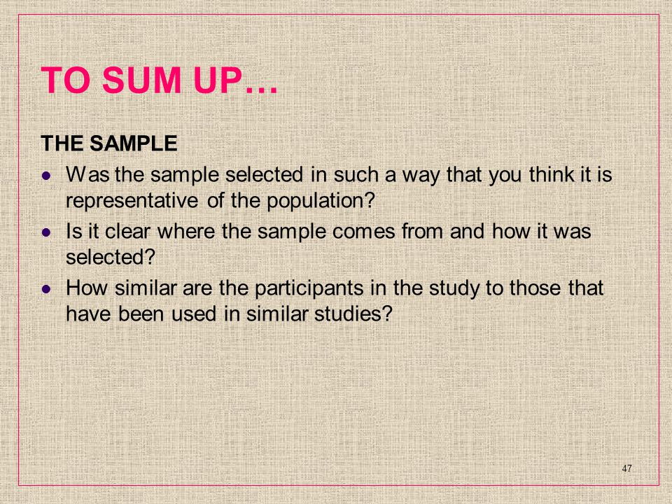 TO SUM UP… THE SAMPLE Was the sample selected in such a way that you think it is representative of the population.