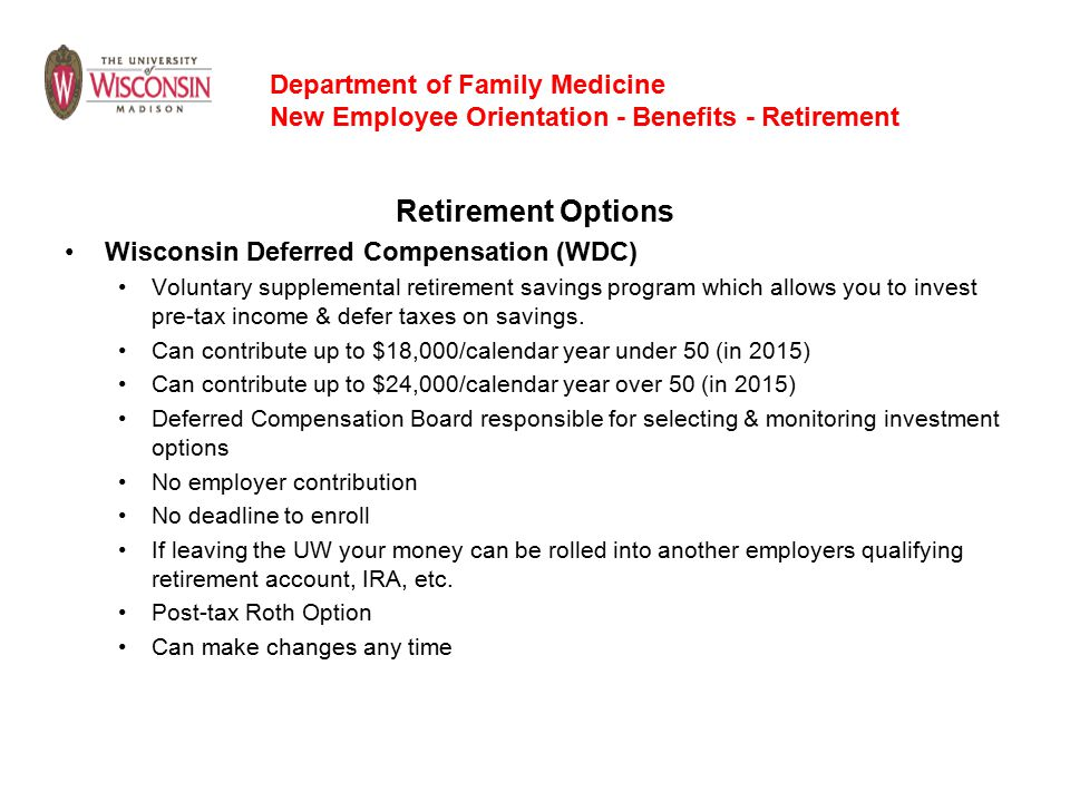Retirement Options Wisconsin Deferred Compensation (WDC) Voluntary supplemental retirement savings program which allows you to invest pre-tax income & defer taxes on savings.