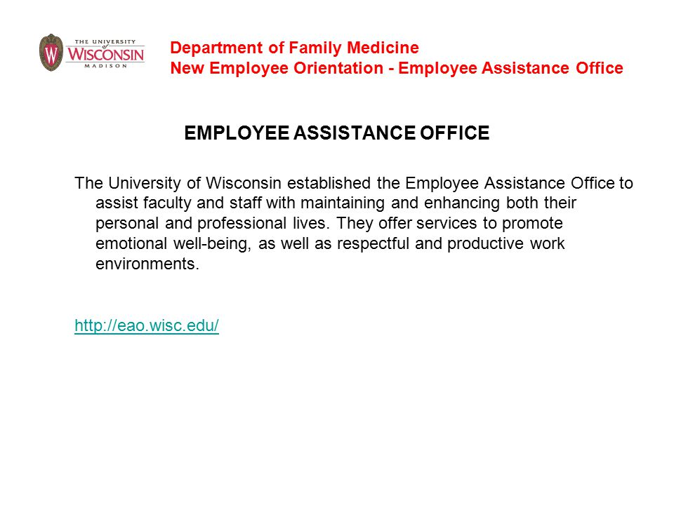 EMPLOYEE ASSISTANCE OFFICE The University of Wisconsin established the Employee Assistance Office to assist faculty and staff with maintaining and enhancing both their personal and professional lives.