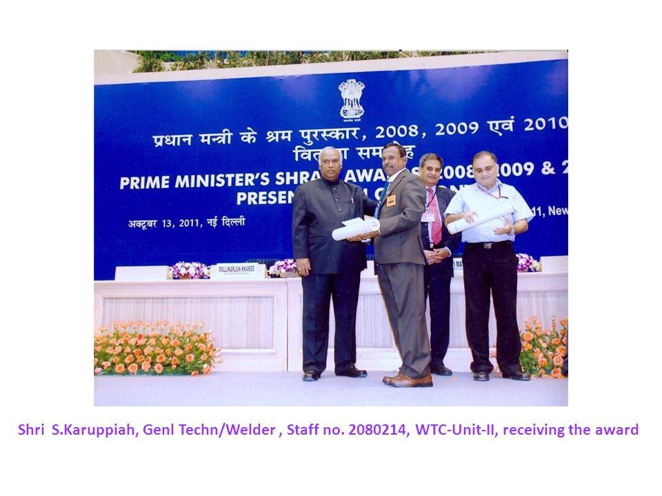 Shri S.Karuppiah, Genl Techn/Welder, Staff no. 2080214, WTC-Unit-II, receiving the award
