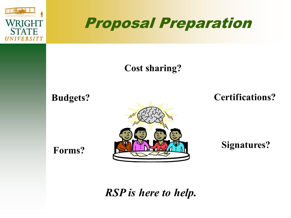 Proposal Preparation Budgets Cost sharing Certifications Forms Signatures RSP is here to help.