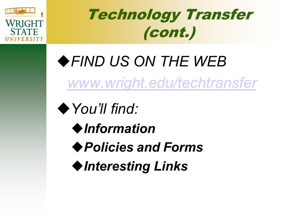  FIND US ON THE WEB www.wright.edu/techtransfer  You'll find:  Information  Policies and Forms  Interesting Links Technology Transfer (cont.)