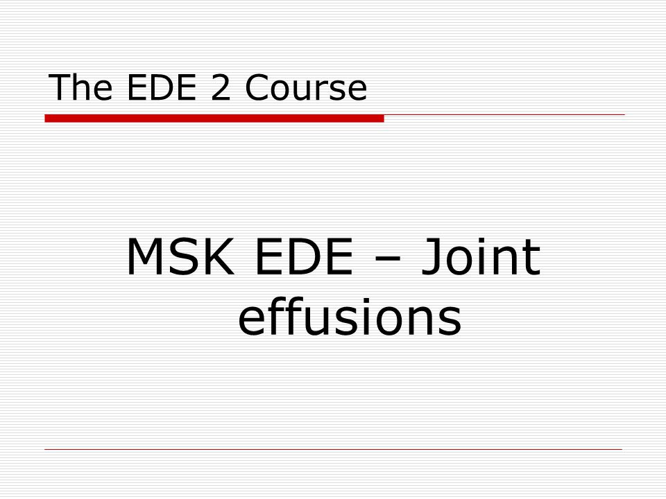 The EDE 2 Course MSK EDE – Joint effusions
