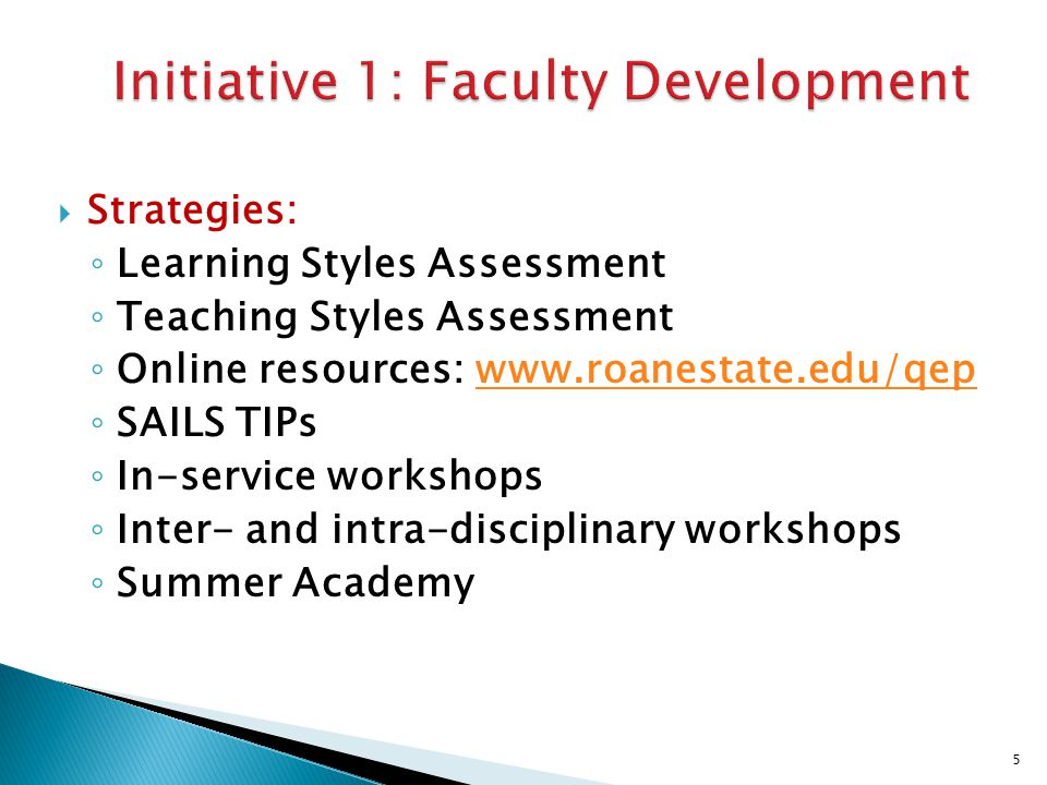  Strategies: ◦ Learning Styles Assessment ◦ Teaching Styles Assessment ◦ Online resources: www.roanestate.edu/qepwww.roanestate.edu/qep ◦ SAILS TIPs ◦ In-service workshops ◦ Inter- and intra-disciplinary workshops ◦ Summer Academy 5