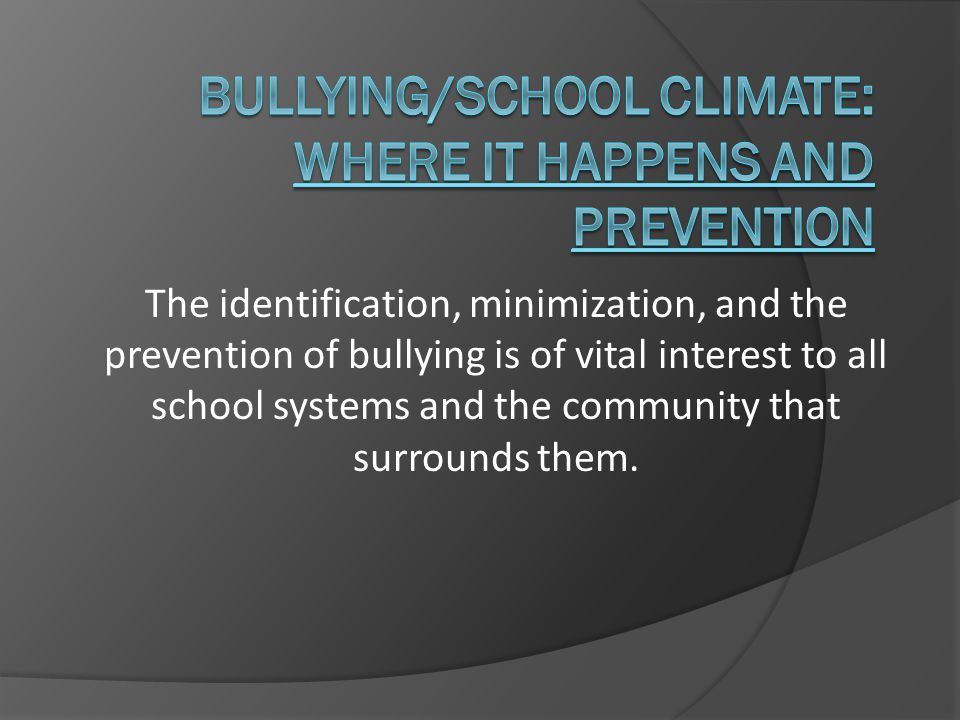 The identification, minimization, and the prevention of bullying is of vital interest to all school systems and the community that surrounds them.