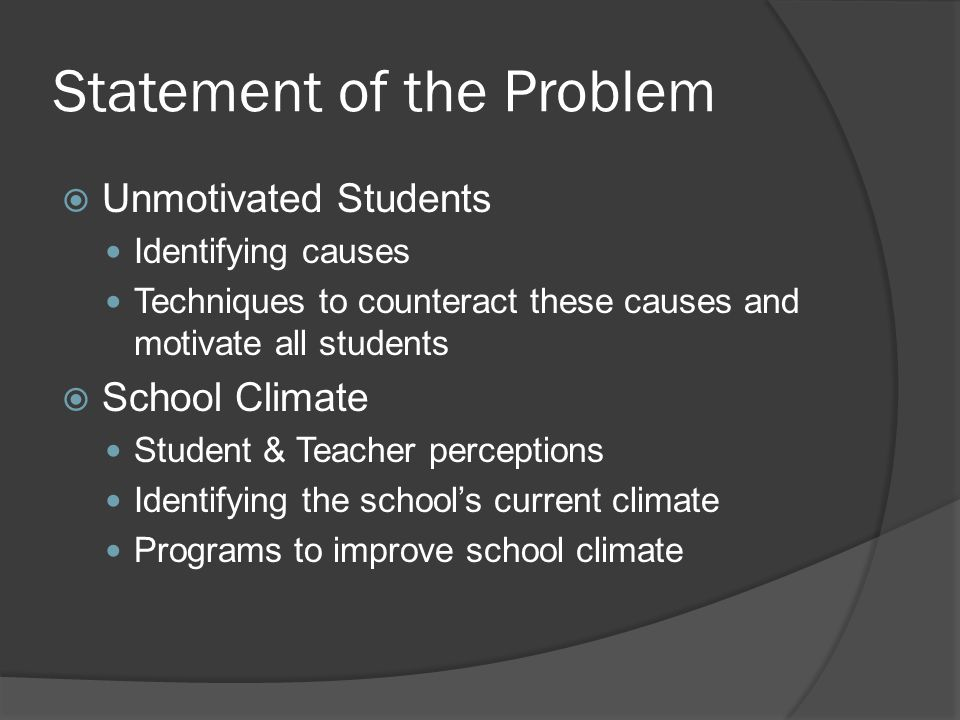 Statement of the Problem ( cont )  Bullying Identify ○ hot spots ○ Targets ○ Bullies Programs to reduce bullying  Provide resources for each of these areas of concern