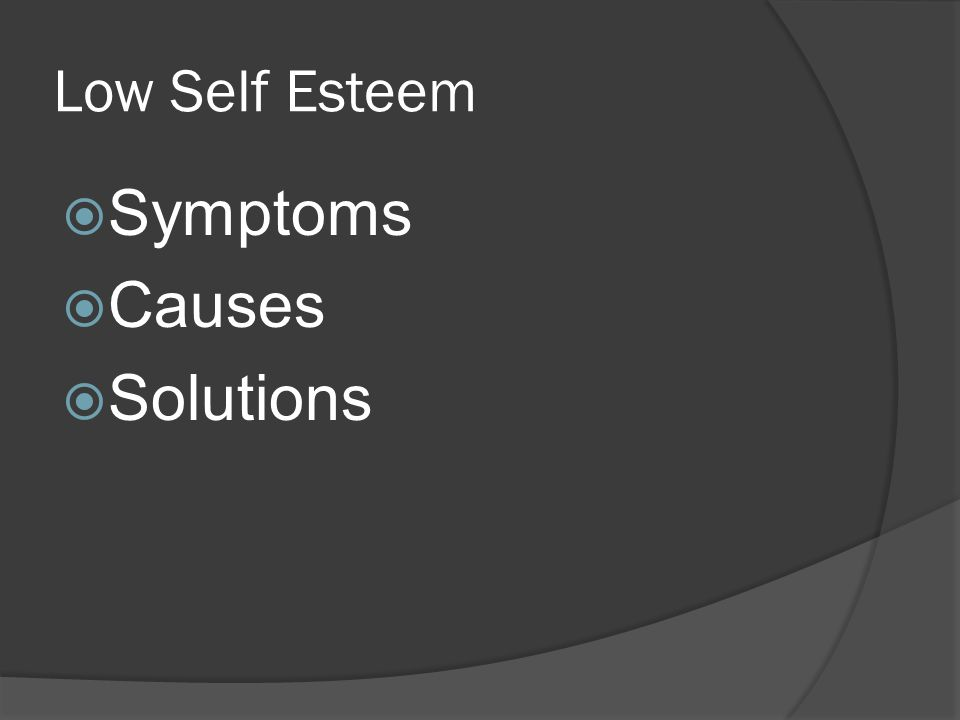 Low Self Esteem  Symptoms  Causes  Solutions