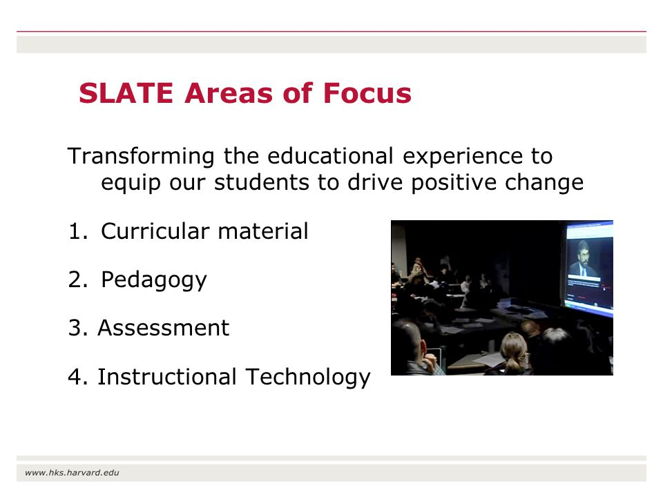 SLATE Areas of Focus Transforming the educational experience to equip our students to drive positive change 1.Curricular material 2.Pedagogy 3.