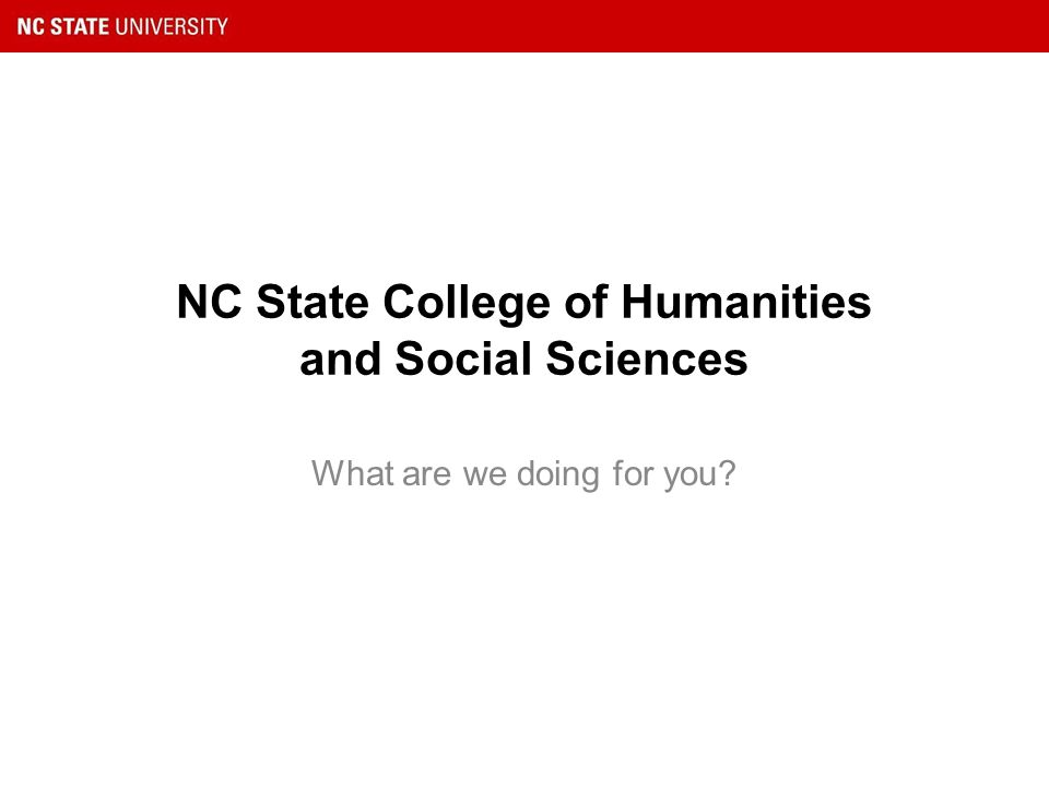 NC State College of Humanities and Social Sciences What are we doing for you