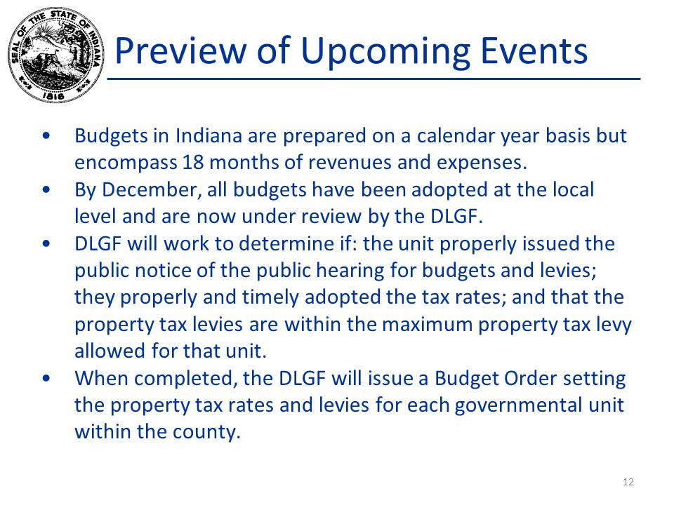 Budgets in Indiana are prepared on a calendar year basis but encompass 18 months of revenues and expenses.