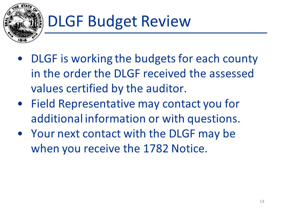 DLGF is working the budgets for each county in the order the DLGF received the assessed values certified by the auditor.