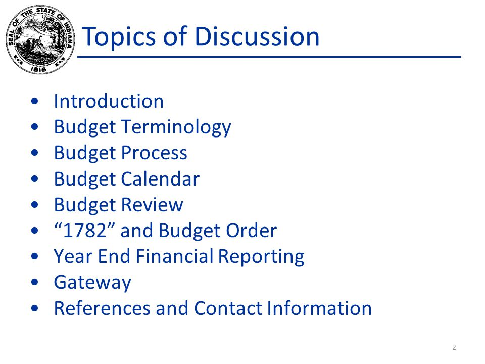 Introduction Budget Terminology Budget Process Budget Calendar Budget Review 1782 and Budget Order Year End Financial Reporting Gateway References and Contact Information 2 Topics of Discussion
