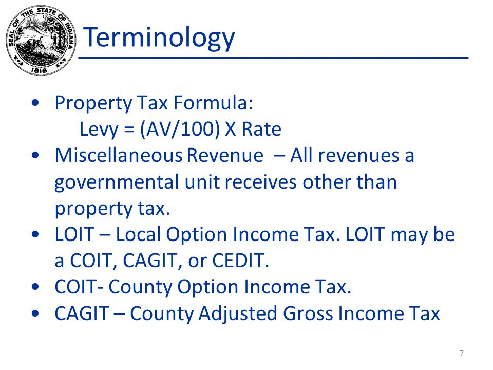 Property Tax Formula: Levy = (AV/100) X Rate Miscellaneous Revenue – All revenues a governmental unit receives other than property tax.