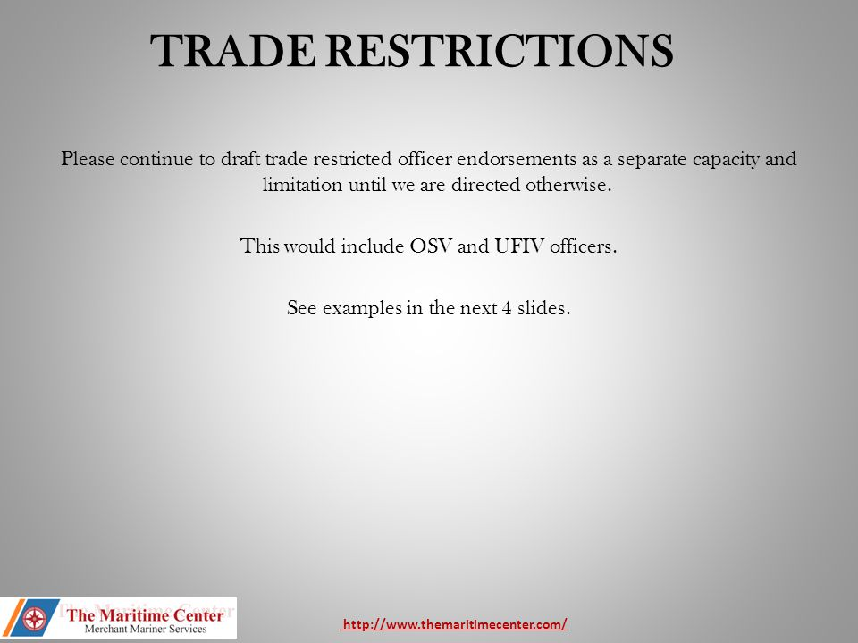 TRADE RESTRICTIONS Please continue to draft trade restricted officer endorsements as a separate capacity and limitation until we are directed otherwis