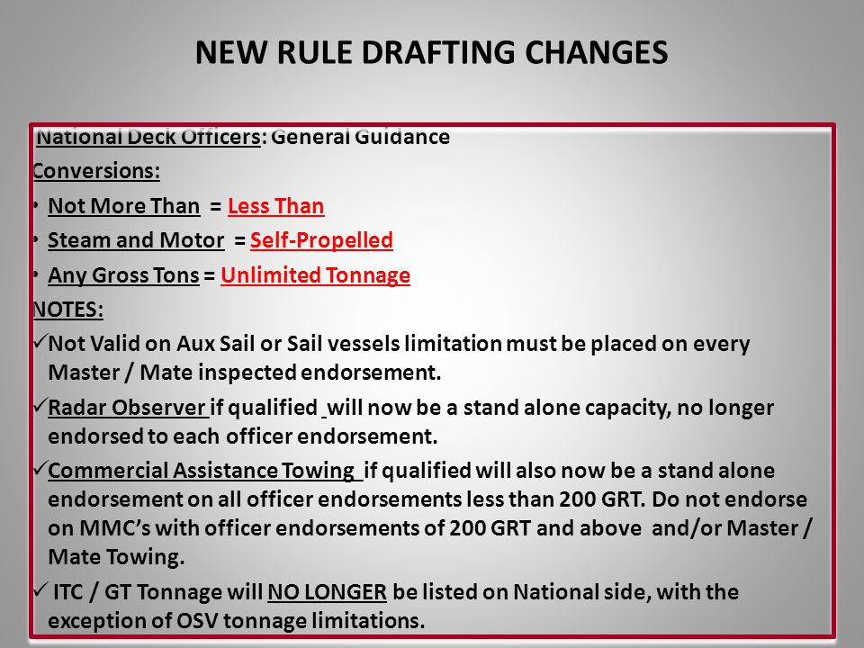 National Deck Officers: General Guidance Conversions: Not More Than = Less Than Steam and Motor = Self-Propelled Any Gross Tons = Unlimited Tonnage NO