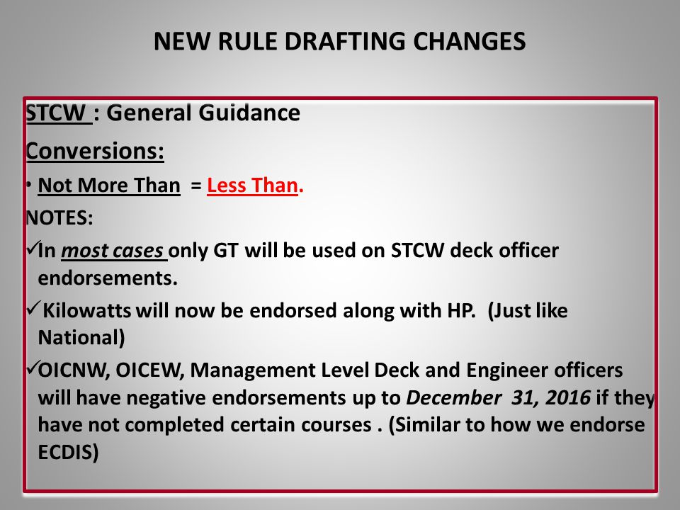 STCW : General Guidance Conversions: Not More Than = Less Than. NOTES: In most cases only GT will be used on STCW deck officer endorsements. Kilowatts