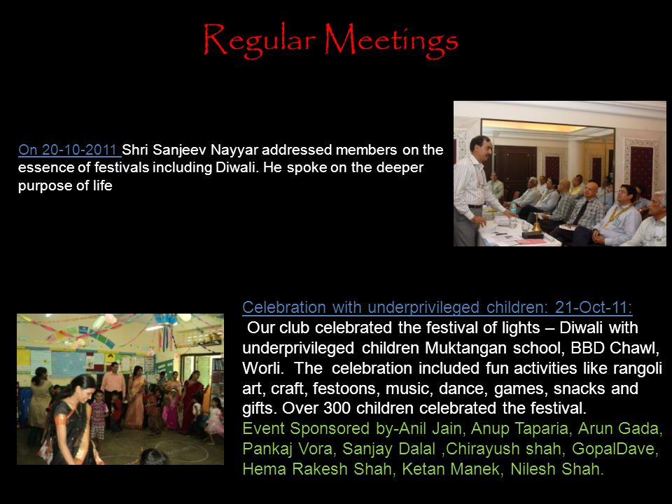 Regular Meetings On 20-10-2011 Shri Sanjeev Nayyar addressed members on the essence of festivals including Diwali. He spoke on the deeper purpose of l