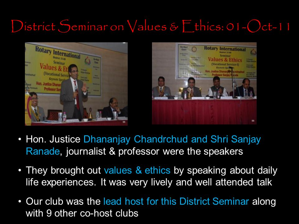 District Seminar on Values & Ethics: 01-Oct-11 Hon. Justice Dhananjay Chandrchud and Shri Sanjay Ranade, journalist & professor were the speakers They