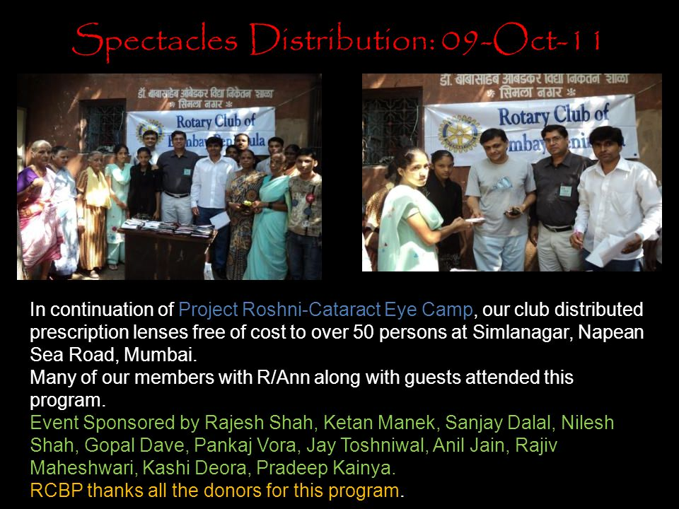 Spectacles Distribution: 09-Oct-11 In continuation of Project Roshni-Cataract Eye Camp, our club distributed prescription lenses free of cost to over