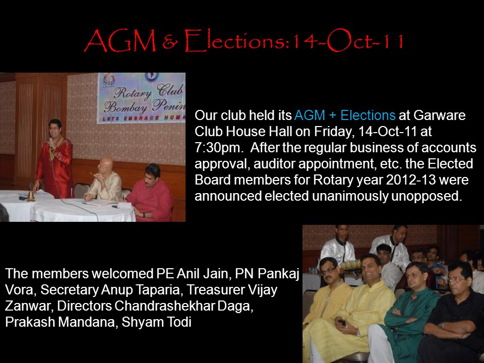 AGM & Elections:14-Oct-11 Our club held its AGM + Elections at Garware Club House Hall on Friday, 14-Oct-11 at 7:30pm. After the regular business of a