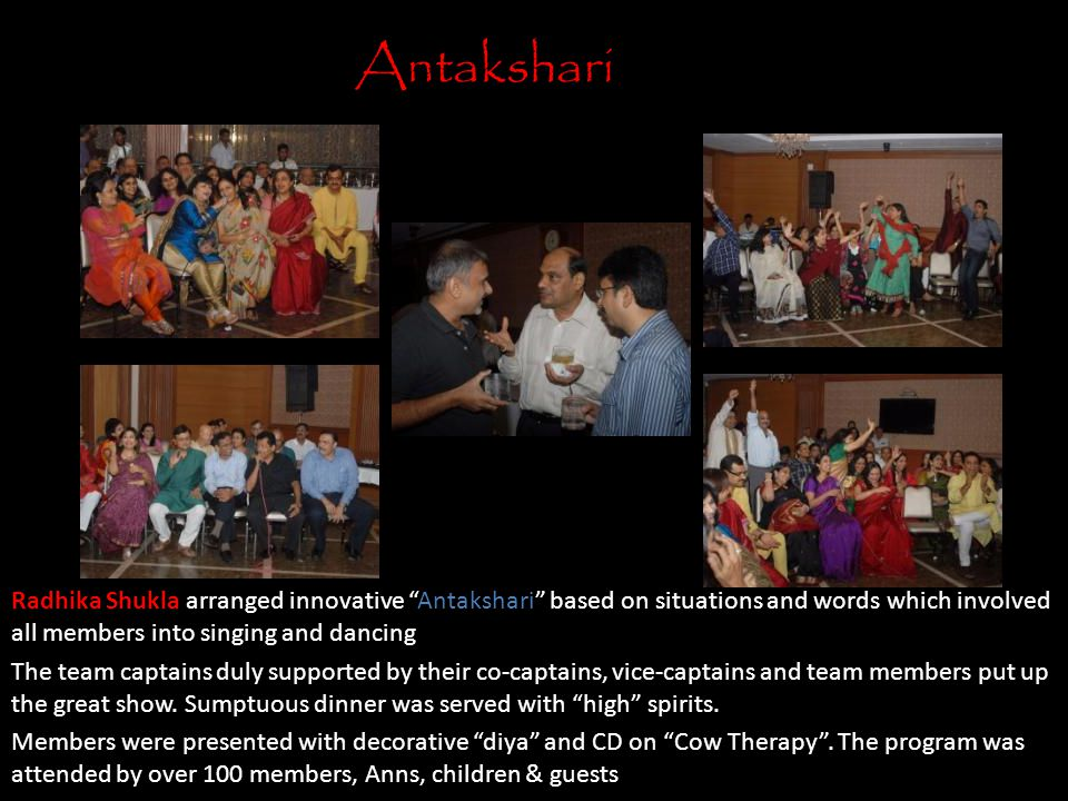 "Antakshari Radhika Shukla arranged innovative ""Antakshari"" based on situations and words which involved all members into singing and dancing The team"