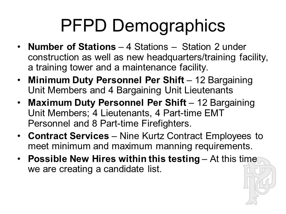 PFPD Demographics Number of Stations – 4 Stations – Station 2 under construction as well as new headquarters/training facility, a training tower and a maintenance facility.