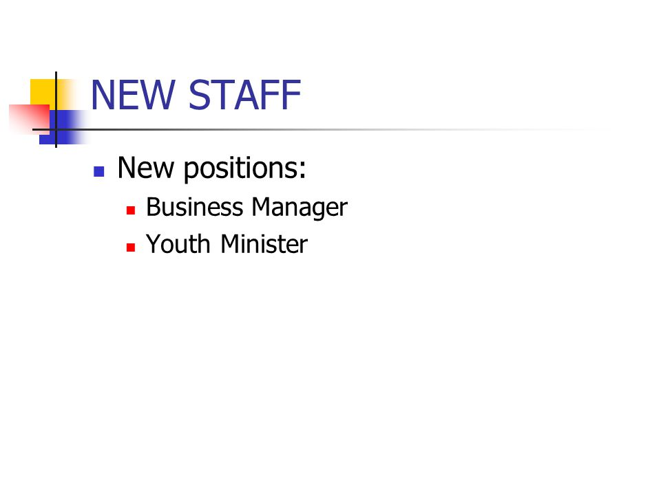 NEW STAFF New positions: Business Manager Youth Minister