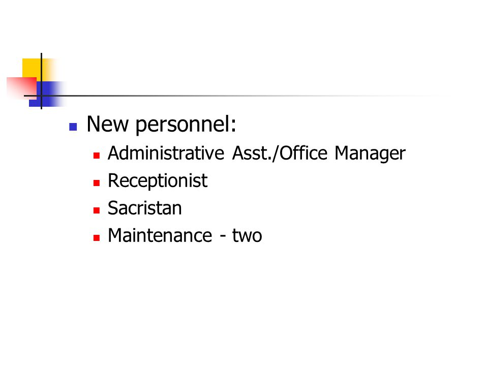 New personnel: Administrative Asst./Office Manager Receptionist Sacristan Maintenance - two