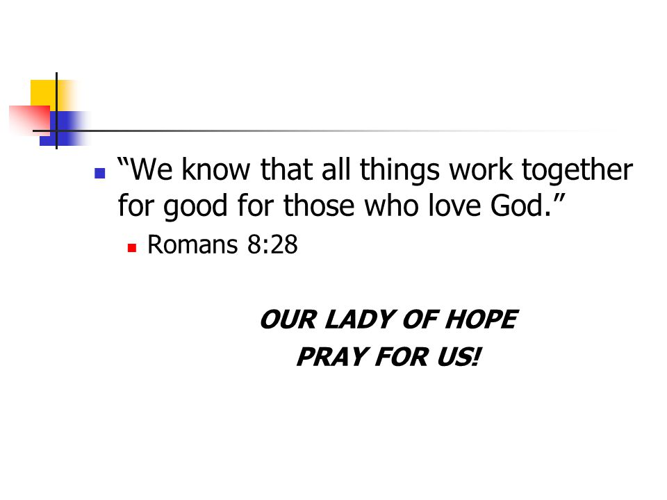 We know that all things work together for good for those who love God. Romans 8:28 OUR LADY OF HOPE PRAY FOR US!