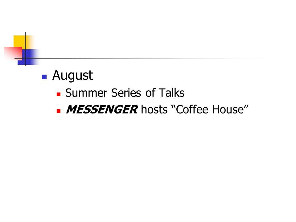 "August Summer Series of Talks MESSENGER hosts ""Coffee House"""