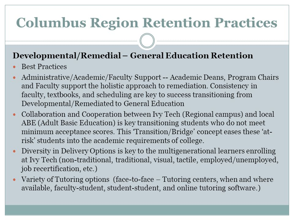Columbus Region Retention Practices Developmental/Remedial – General Education Retention Best Practices Administrative/Academic/Faculty Support -- Academic Deans, Program Chairs and Faculty support the holistic approach to remediation.