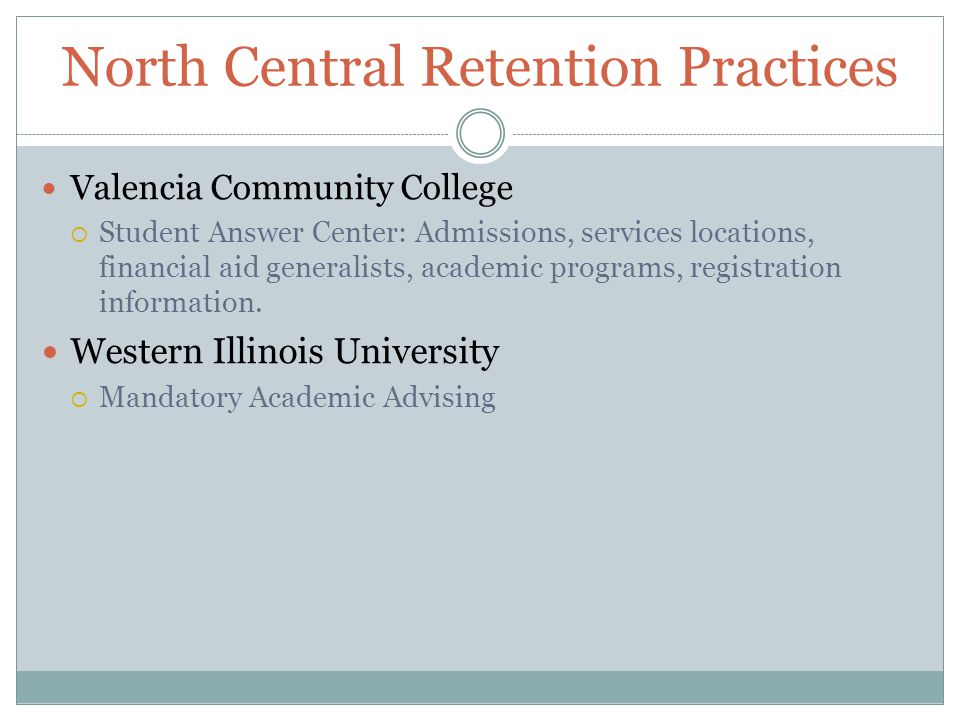 North Central Retention Practices Valencia Community College  Student Answer Center: Admissions, services locations, financial aid generalists, academic programs, registration information.