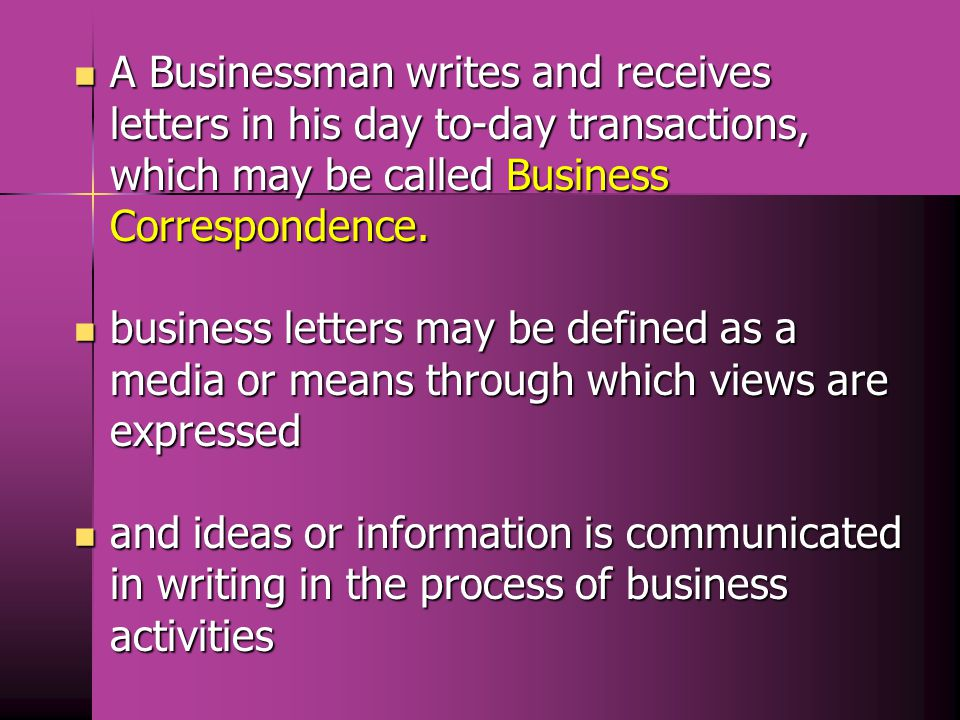 Meaning of Business Correspondence Communication through exchange of letters is known as correspondence.