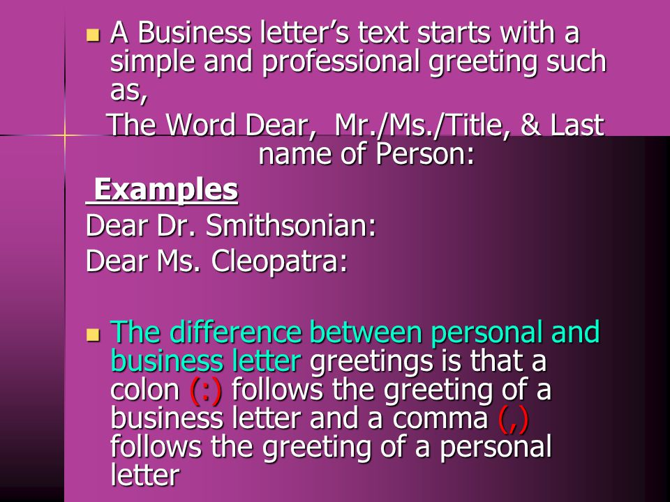 Dear Dr/Mr/Mrs/Miss Raja, Dear Colleague Dear Customer use in friendly context use in friendly context (or would-be friendly, e.g.
